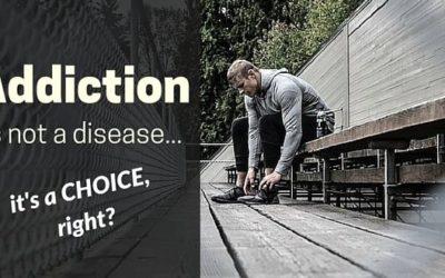 Addiction: Disease, or a choice?