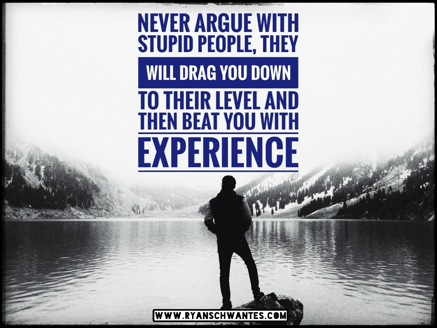Never-argue-quote-ryan-schwantes-site