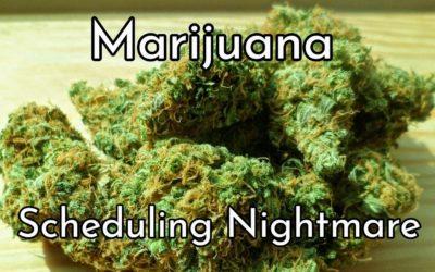 Marijuana – A Scheduling Nightmare!