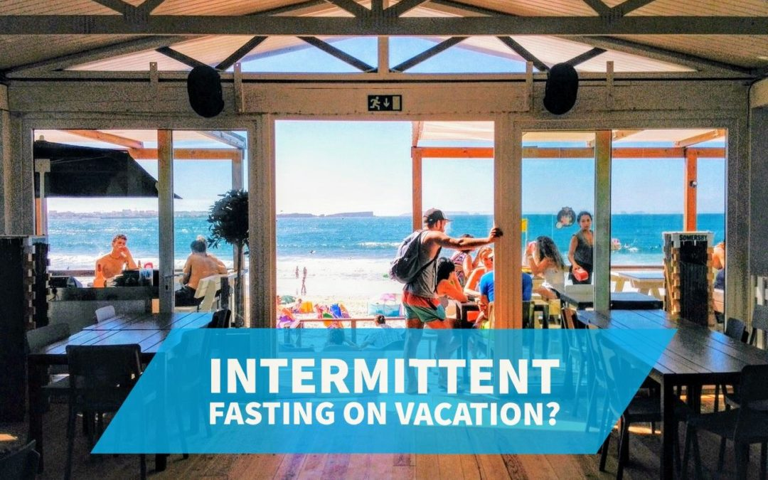 Intermittent Fasting on Vacation?